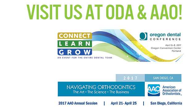 ODA Conference, April 6-8, 2017 in Portland, Oregon and the AAO Annual Session, April 21-25, 2017 in San Diego, California